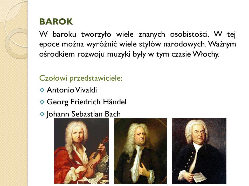 BAROK W baroku tworzyło wiele znanych osobistości. W tej epoce można wyróżnić wiele stylów narodowych. Ważnym ośrodkiem rozwoju muzyki były w tym czas