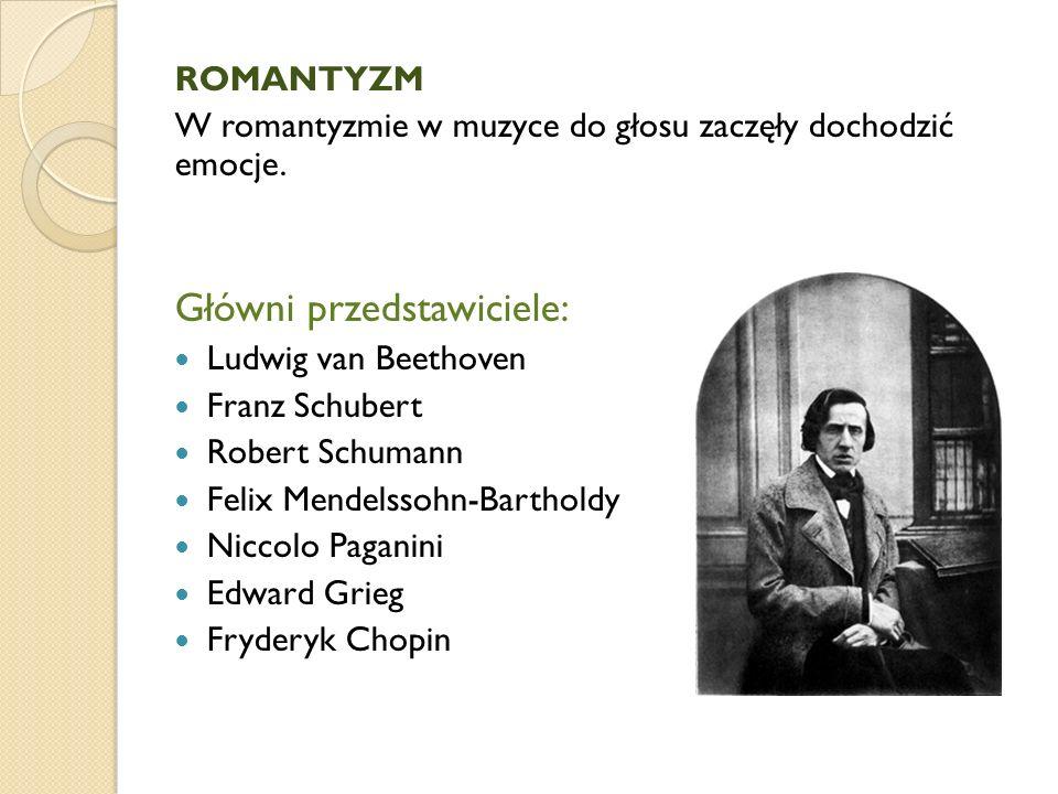 ROMANTYZM W romantyzmie w muzyce do głosu zaczęły dochodzić emocje. Główni przedstawiciele: Ludwig van Beethoven Franz Schubert Robert Schumann Felix