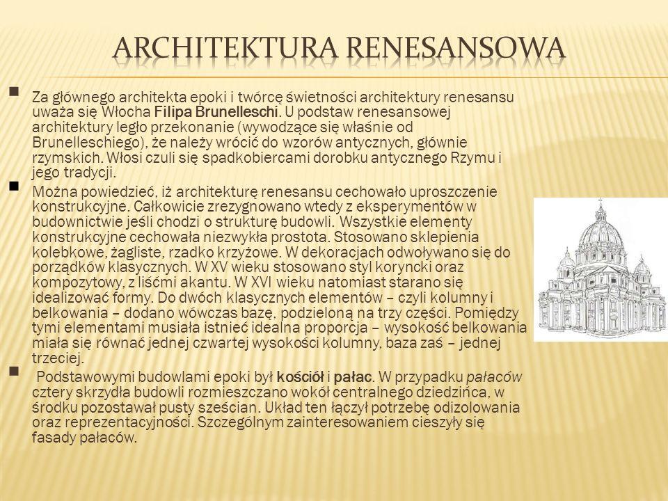 Za głównego architekta epoki i twórcę świetności architektury renesansu uważa się Włocha Filipa Brunelleschi. U podstaw renesansowej architektury legł