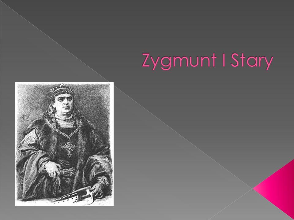 Zygmunt I Stary (ur.1 stycznia 1467 roku w Kozienicach, zm.