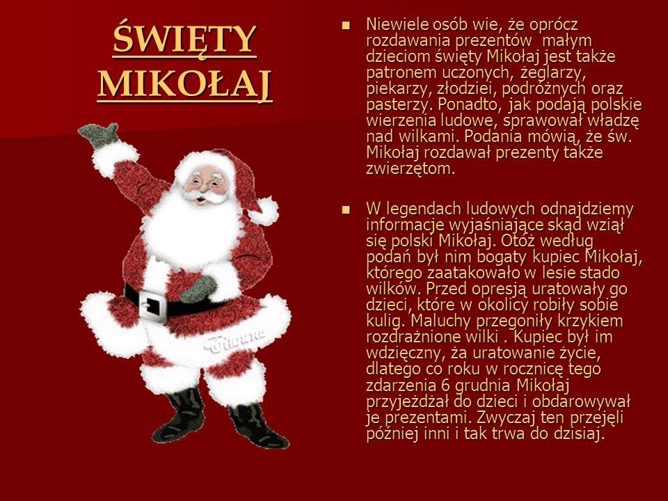ŚWIĘTY MIKOŁAJ Niewiele osób wie, że oprócz rozdawania prezentów małym dzieciom święty Mikołaj jest także patronem uczonych, żeglarzy, piekarzy, złodz
