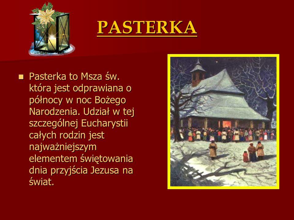 PASTERKA Pasterka to Msza św. która jest odprawiana o północy w noc Bożego Narodzenia. Udział w tej szczególnej Eucharystii całych rodzin jest najważn