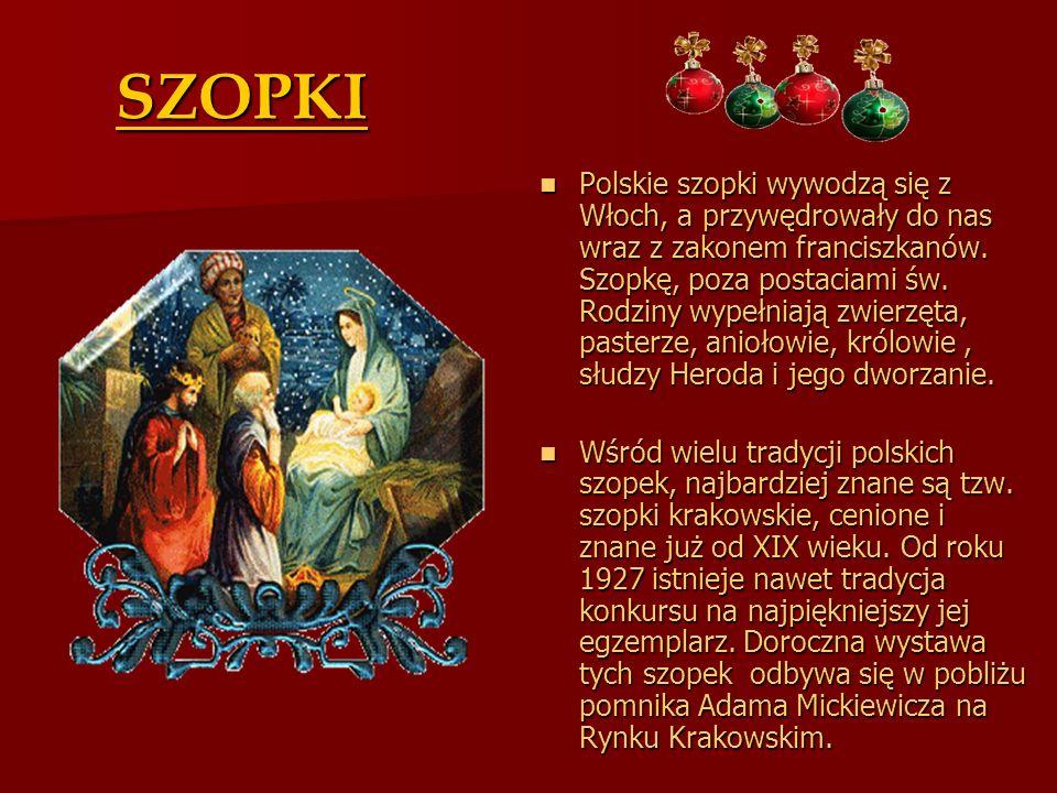 SZOPKI Polskie szopki wywodzą się z Włoch, a przywędrowały do nas wraz z zakonem franciszkanów. Szopkę, poza postaciami św. Rodziny wypełniają zwierzę