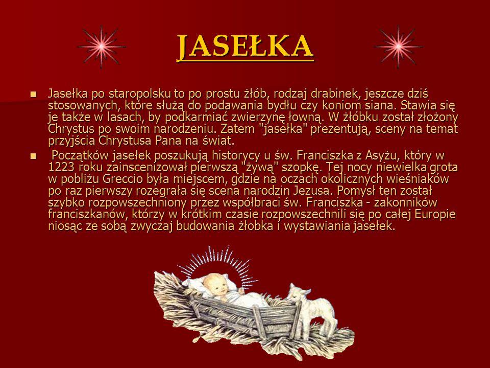 JASEŁKA Jasełka po staropolsku to po prostu żłób, rodzaj drabinek, jeszcze dziś stosowanych, które służą do podawania bydłu czy koniom siana. Stawia s