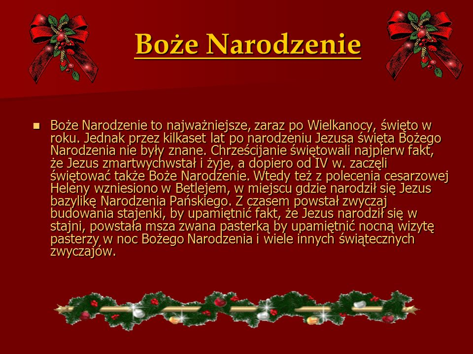 Boże Narodzenie Boże Narodzenie to najważniejsze, zaraz po Wielkanocy, święto w roku. Jednak przez kilkaset lat po narodzeniu Jezusa święta Bożego Nar
