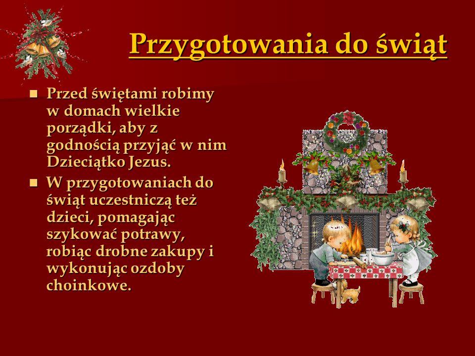 Przygotowania do świąt Przygotowania do świąt Przed świętami robimy w domach wielkie porządki, aby z godnością przyjąć w nim Dzieciątko Jezus. Przed ś