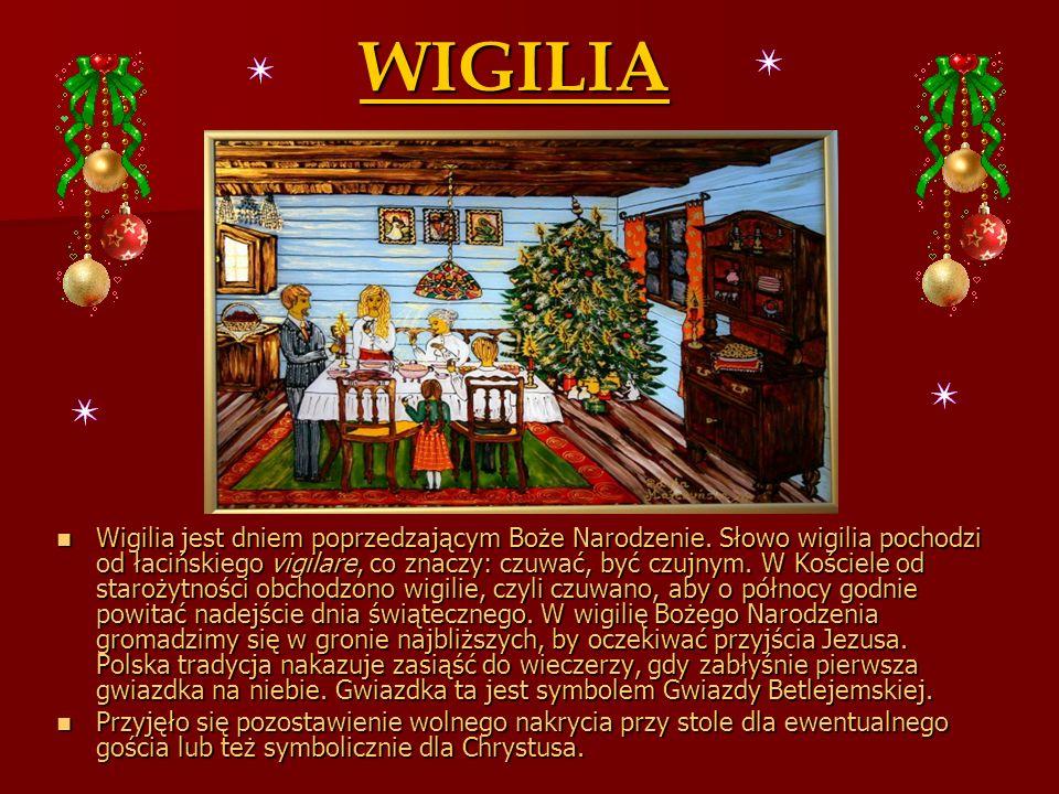 WIGILIA Wigilia jest dniem poprzedzającym Boże Narodzenie. Słowo wigilia pochodzi od łacińskiego vigilare, co znaczy: czuwać, być czujnym. W Kościele