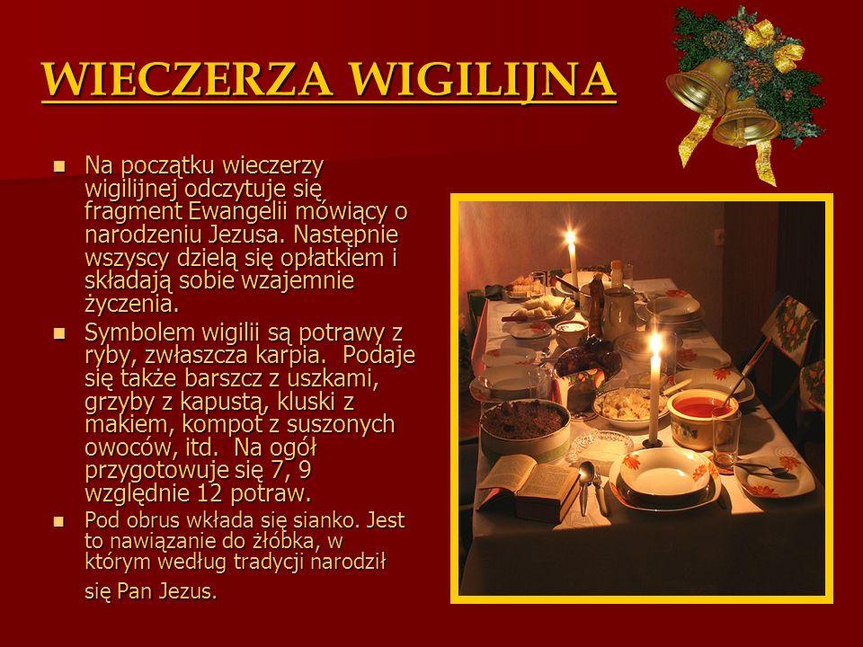 WIECZERZA WIGILIJNA Na początku wieczerzy wigilijnej odczytuje się fragment Ewangelii mówiący o narodzeniu Jezusa. Następnie wszyscy dzielą się opłatk