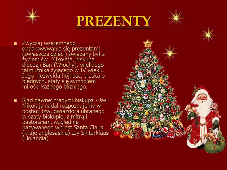 PREZENTY Zwyczaj wzajemnego obdarowywania się prezentami (zwłaszcza dzieci) związany był z życiem św. Mikołaja, biskupa diecezji Bari (Włochy), wielki