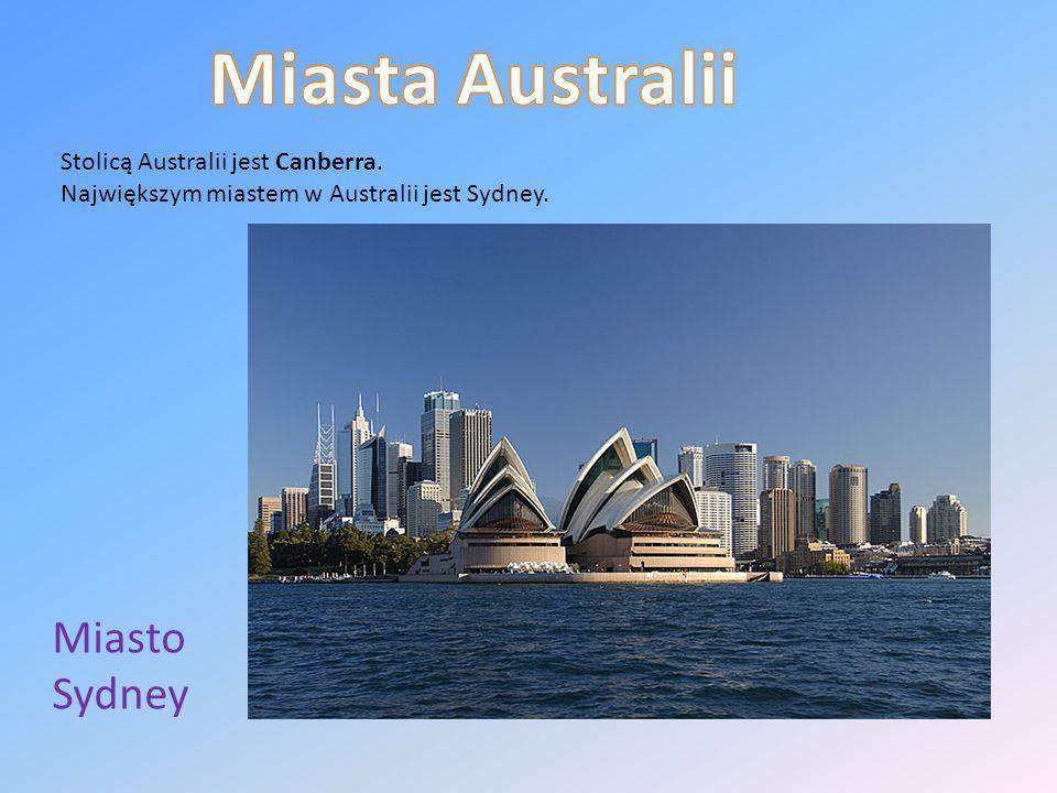 Stolicą Australii jest Canberra. Największym miastem w Australii jest Sydney. Miasto Sydney