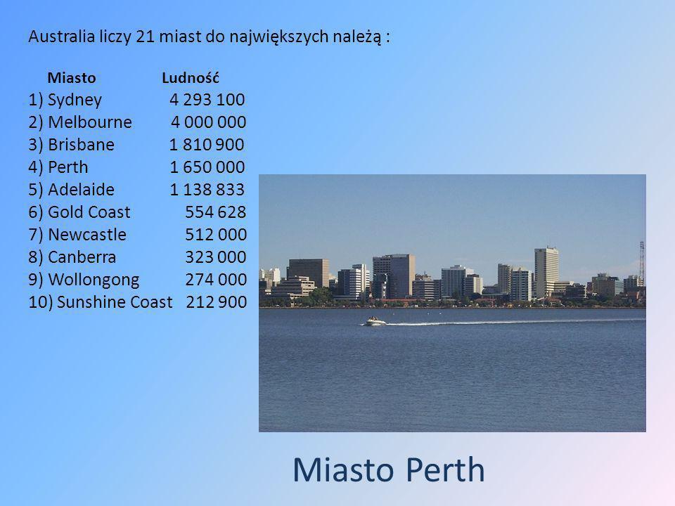 Australia liczy 21 miast do największych należą : Miasto Ludność 1) Sydney 4 293 100 2) Melbourne 4 000 000 3) Brisbane 1 810 900 4) Perth 1 650 000 5