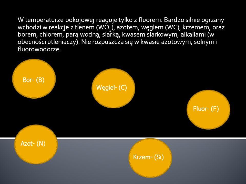 W temperaturze pokojowej reaguje tylko z fluorem. Bardzo silnie ogrzany wchodzi w reakcje z tlenem (WO 3 ), azotem, węglem (WC), krzemem, oraz borem,
