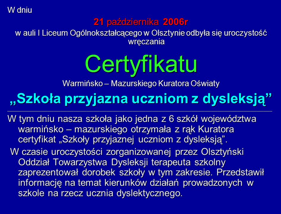 W dniu 21 października 2006r w auli I Liceum Ogólnokształcącego w Olsztynie odbyła się uroczystość wręczania Certyfikatu Warmińsko – Mazurskiego Kurat