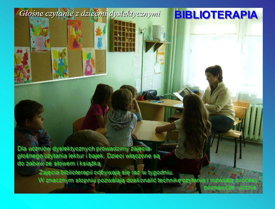 Głośne czytanie z dziećmi dyslektycznymi BIBLIOTERAPIA BIBLIOTERAPIA Dla uczniów dyslektycznych prowadzimy zajęcia głośnego czytania lektur i bajek.