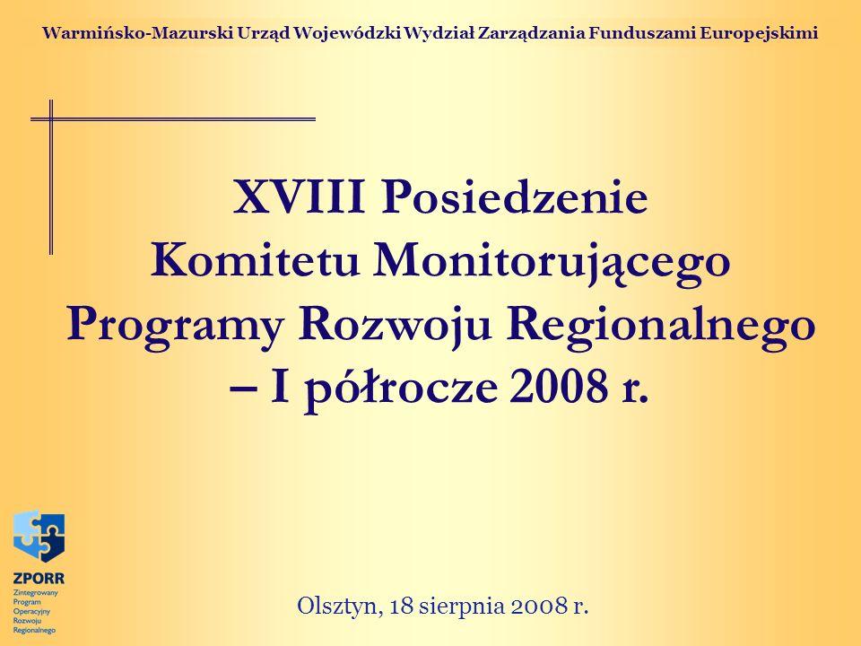 Warmińsko-Mazurski Urząd Wojewódzki Wydział Zarządzania Funduszami Europejskimi Olsztyn, 18 sierpnia 2008 r. XVIII Posiedzenie Komitetu Monitorującego
