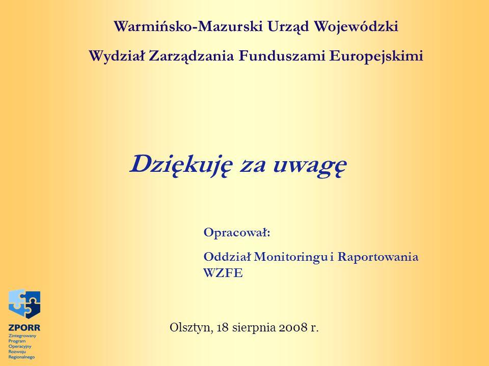 Warmińsko-Mazurski Urząd Wojewódzki Wydział Zarządzania Funduszami Europejskimi Dziękuję za uwagę Olsztyn, 18 sierpnia 2008 r. Opracował: Oddział Moni