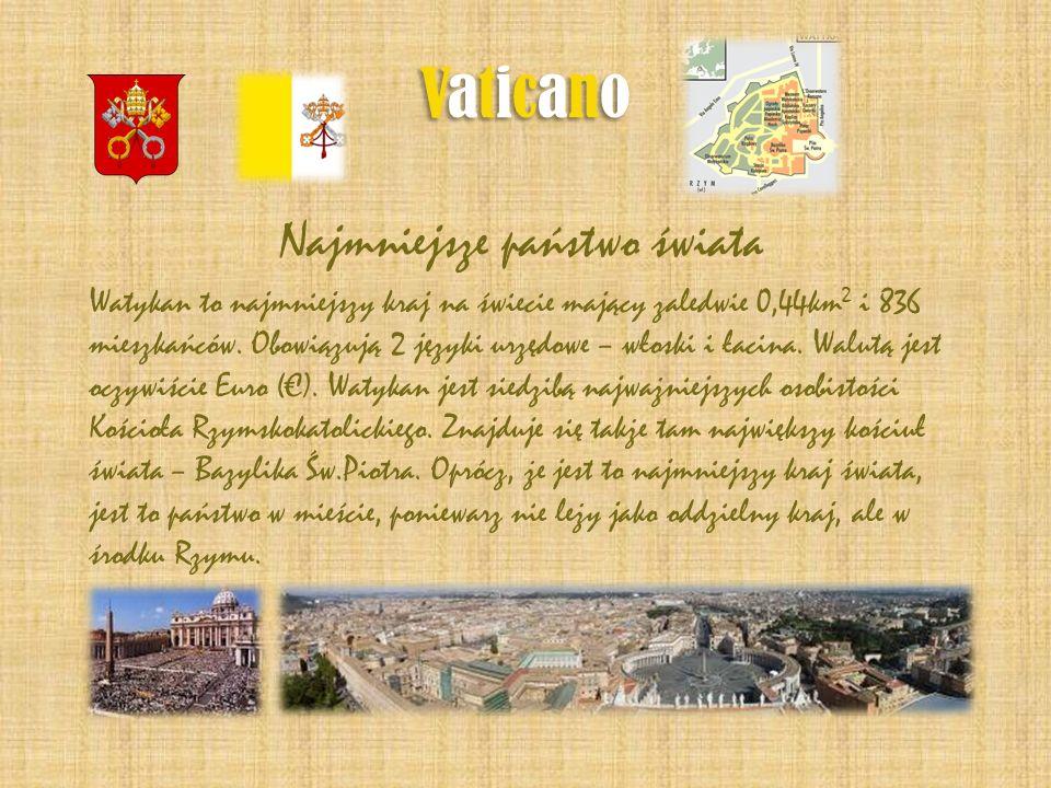 VaticanoVaticano VaticanoVaticano Najmniejsze państwo świata Watykan to najmniejszy kraj na świecie mający zaledwie 0,44km 2 i 836 mieszkańców. Obowią