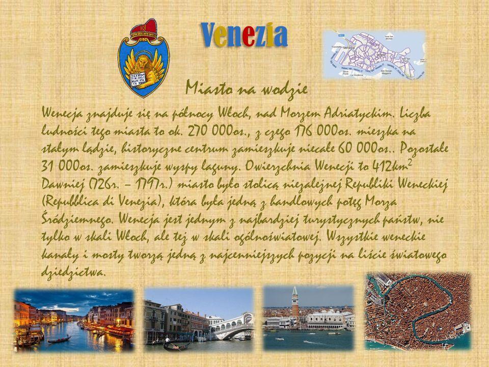 VeneziaVenezia VeneziaVenezia Miasto na wodzie Wenecja znajduje się na północy Włoch, nad Morzem Adriatyckim. Liczba ludności tego miasta to ok. 270 0