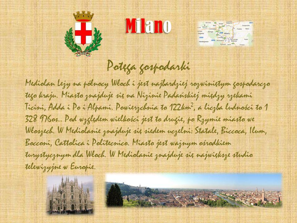 MilanoMilano MilanoMilano Potęga gospodarki Mediolan Leży na północy Włoch i jest najbardziej rozwiniętym gospodarczo tego kraju. Miasto znajduje się