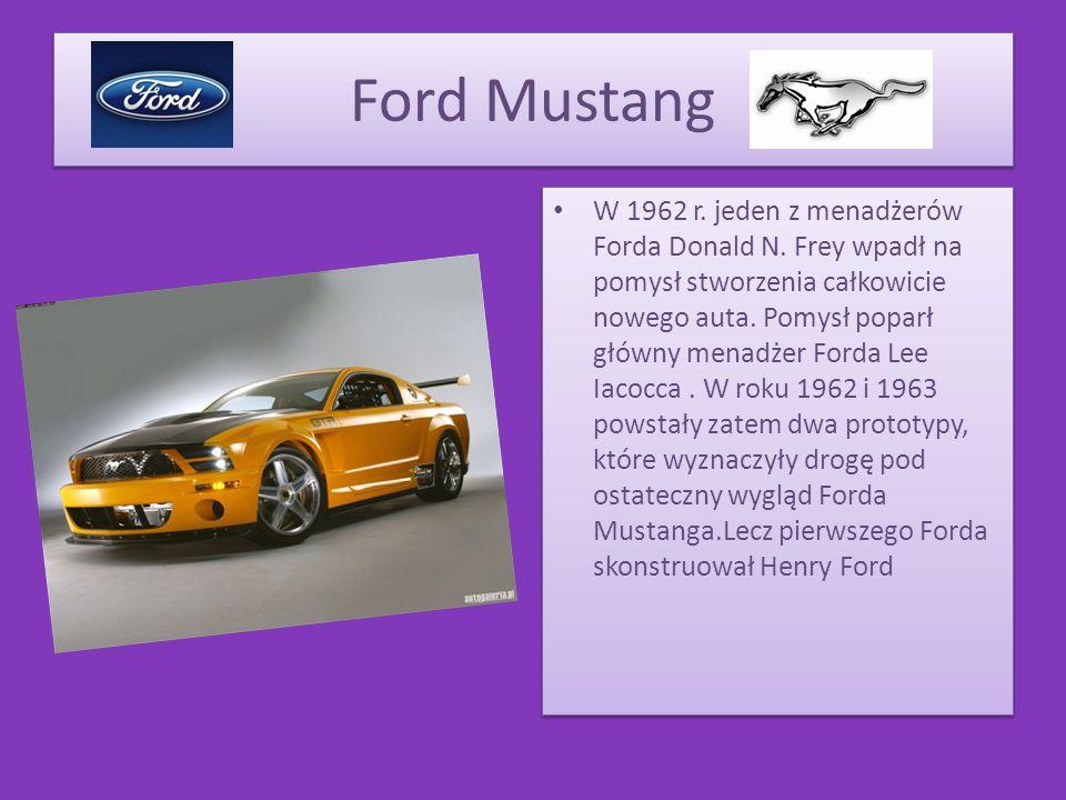 Ford Mustang W 1962 r. jeden z menadżerów Forda Donald N. Frey wpadł na pomysł stworzenia całkowicie nowego auta. Pomysł poparł główny menadżer Forda