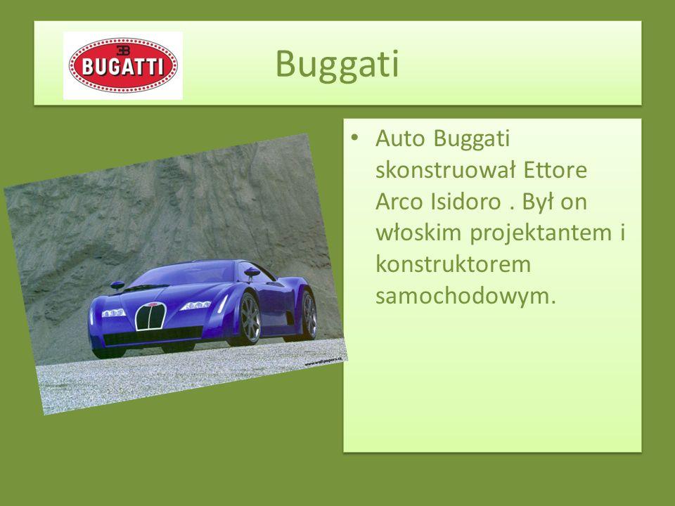 Buggati Auto Buggati skonstruował Ettore Arco Isidoro. Był on włoskim projektantem i konstruktorem samochodowym.