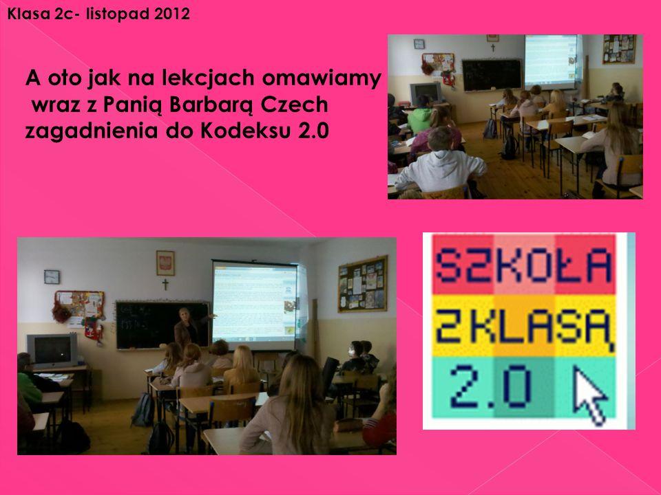 A oto jak na lekcjach omawiamy wraz z Panią Barbarą Czech zagadnienia do Kodeksu 2.0 Klasa 2c- listopad 2012
