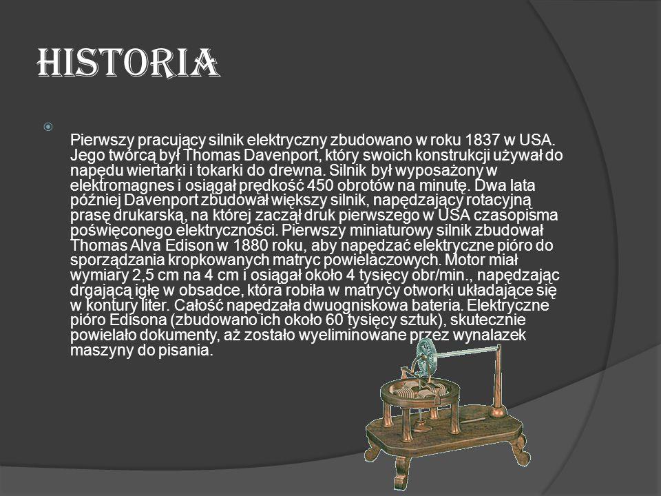 historia Pierwszy pracujący silnik elektryczny zbudowano w roku 1837 w USA. Jego twórcą był Thomas Davenport, który swoich konstrukcji używał do napęd
