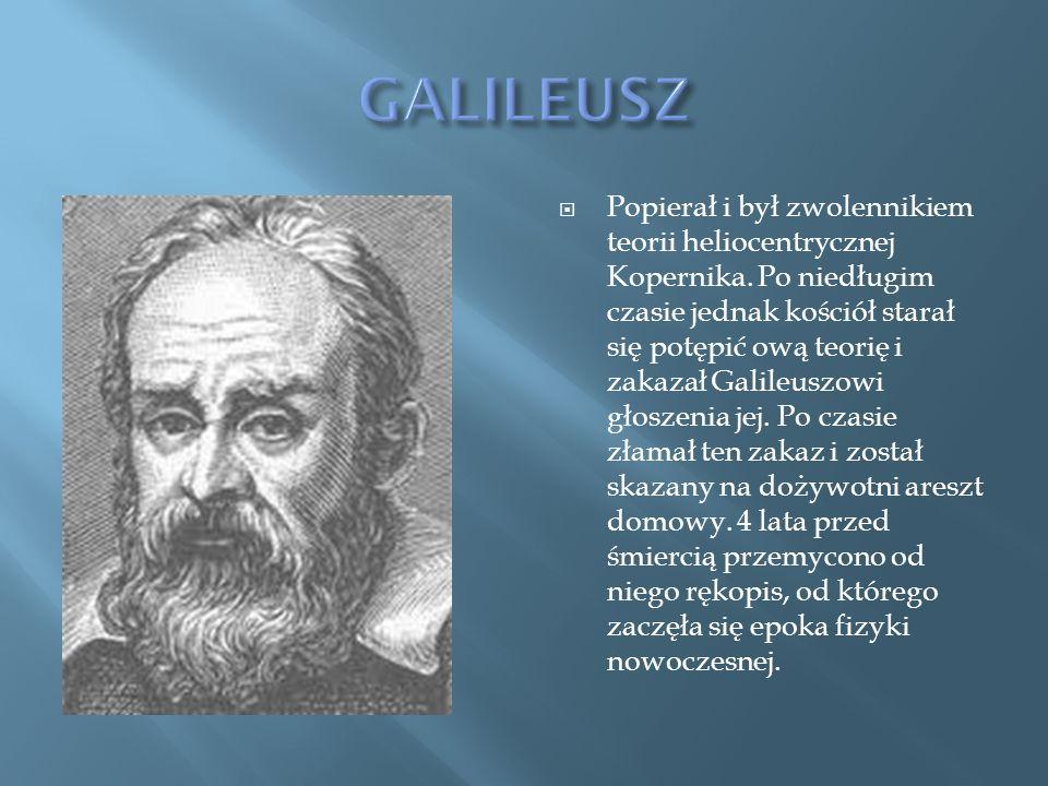 Popierał i był zwolennikiem teorii heliocentrycznej Kopernika.