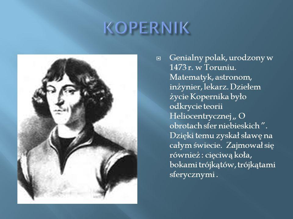 Genialny polak, urodzony w 1473 r.w Toruniu. Matematyk, astronom, inżynier, lekarz.