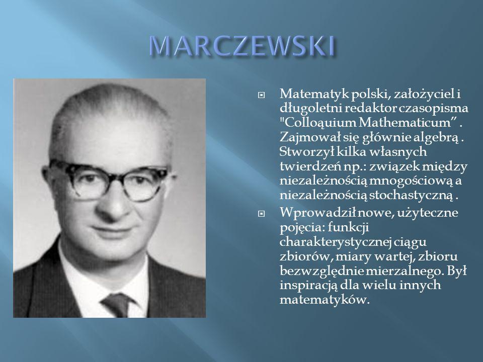 Matematyk polski, założyciel i długoletni redaktor czasopisma Colloąuium Mathematicum.