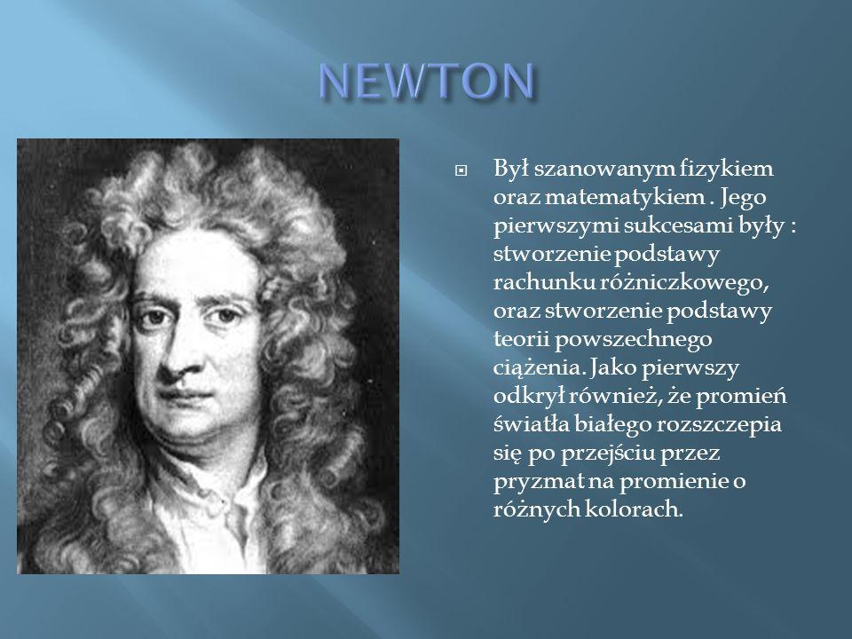 Był szanowanym fizykiem oraz matematykiem.