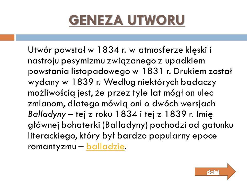 GENEZA UTWORU Utwór powstał w 1834 r. w atmosferze klęski i nastroju pesymizmu związanego z upadkiem powstania listopadowego w 1831 r. Drukiem został