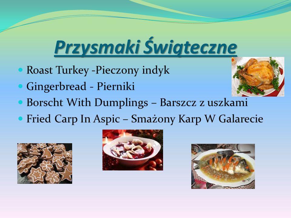 Przysmaki Świąteczne Roast Turkey -Pieczony indyk Gingerbread - Pierniki Borscht With Dumplings – Barszcz z uszkami Fried Carp In Aspic – Smażony Karp