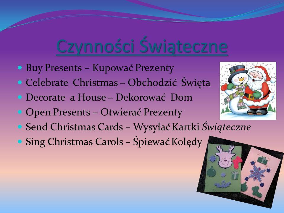 Czynności Świąteczne Buy Presents – Kupować Prezenty Celebrate Christmas – Obchodzić Święta Decorate a House – Dekorować Dom Open Presents – Otwierać
