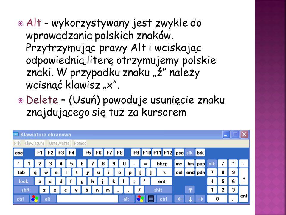 Alt - wykorzystywany jest zwykle do wprowadzania polskich znaków. Przytrzymując prawy Alt i wciskając odpowiednią literę otrzymujemy polskie znaki. W
