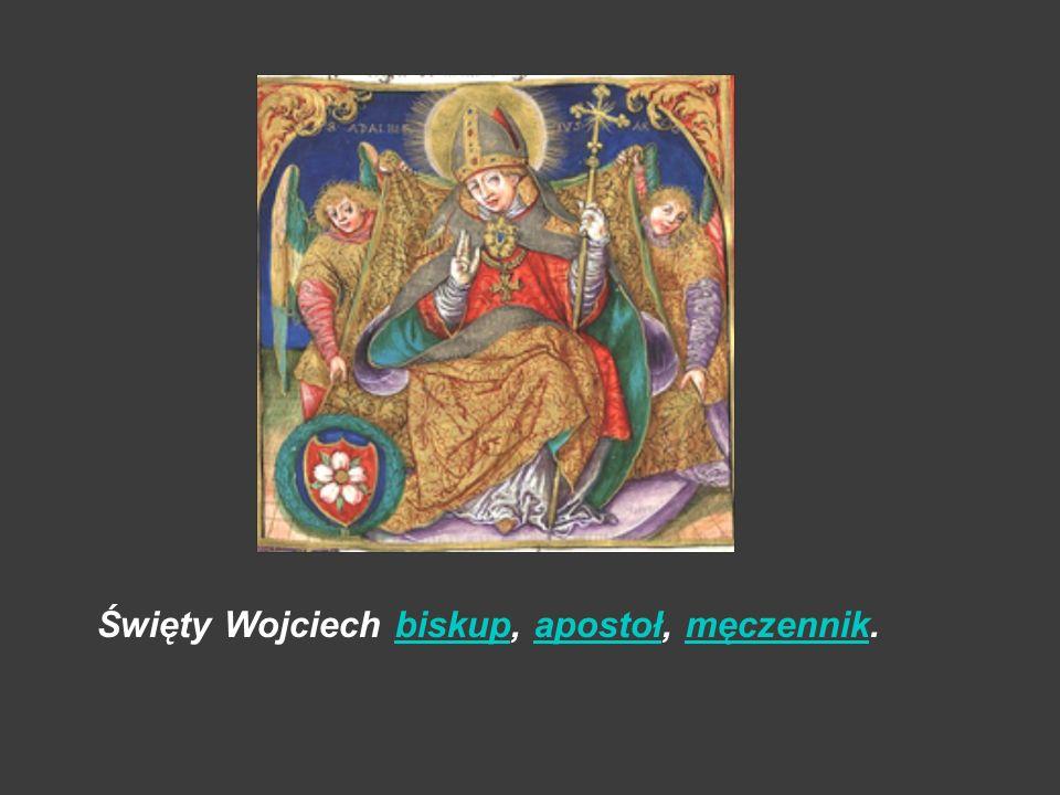 Święty Wojciech biskup, apostoł, męczennik.biskupapostołmęczennik
