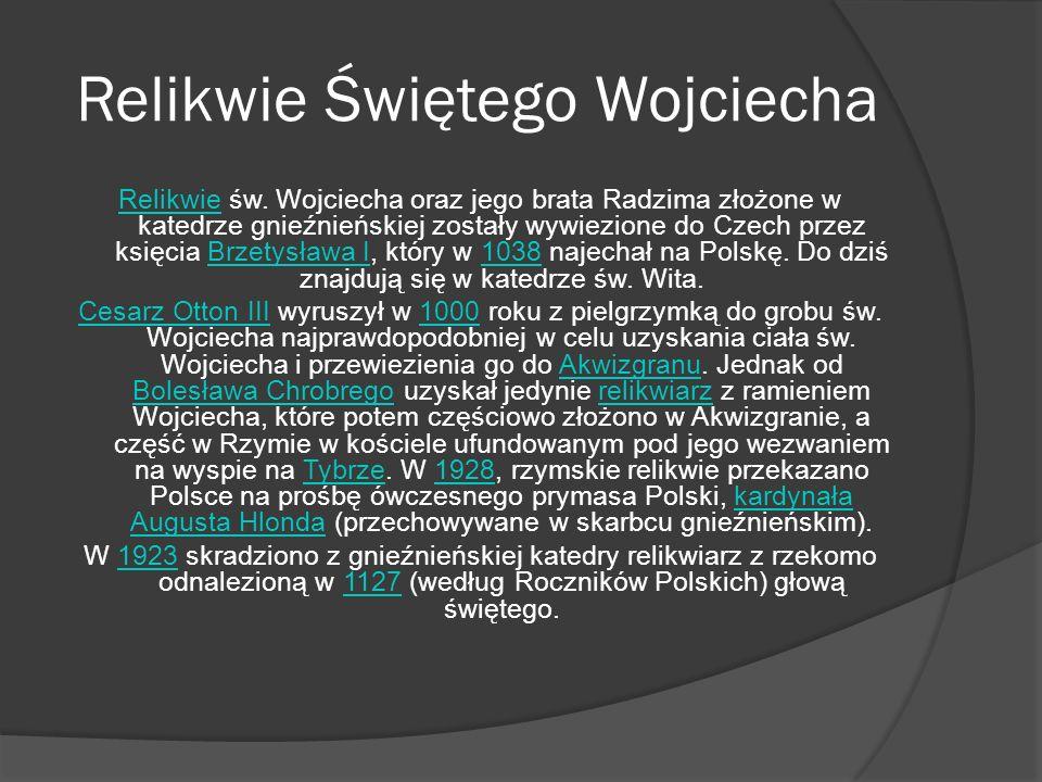 Relikwie Świętego Wojciecha RelikwieRelikwie św. Wojciecha oraz jego brata Radzima złożone w katedrze gnieźnieńskiej zostały wywiezione do Czech przez
