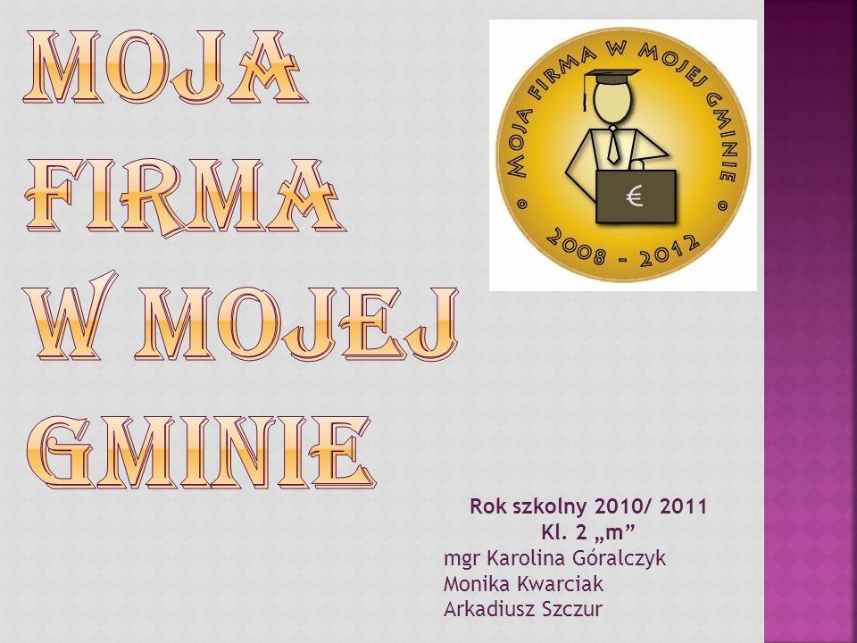 Rok szkolny 2010/ 2011 Kl. 2 m mgr Karolina Góralczyk Monika Kwarciak Arkadiusz Szczur