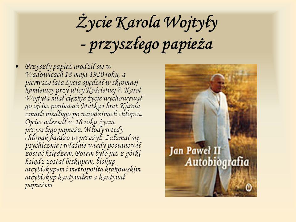 Życie Karola Wojtyły - przyszłego papieża Przyszły papież urodził się w Wadowicach 18 maja 1920 roku, a pierwsze lata życia spędził w skromnej kamieni