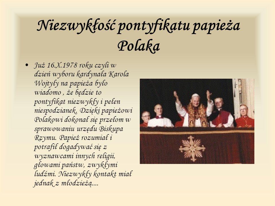 Niezwykłość pontyfikatu papieża Polaka Już 16.X.1978 roku czyli w dzień wyboru kardynała Karola Wojtyły na papieża było wiadomo, że będzie to pontyfik