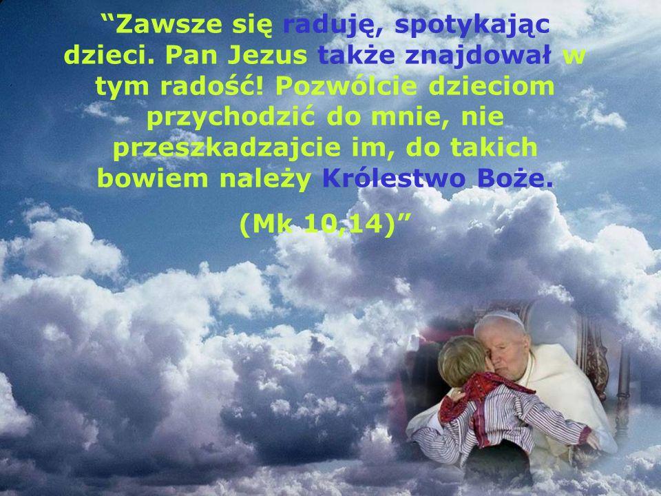 Dzisiaj ja, Jan Paweł II, jako przedstawiciel Jezusa, jako biskup Rzymu, daję swą miłość każdemu chłopcu i dziewczynce [...] każdemu, bez żadnej różnicy.