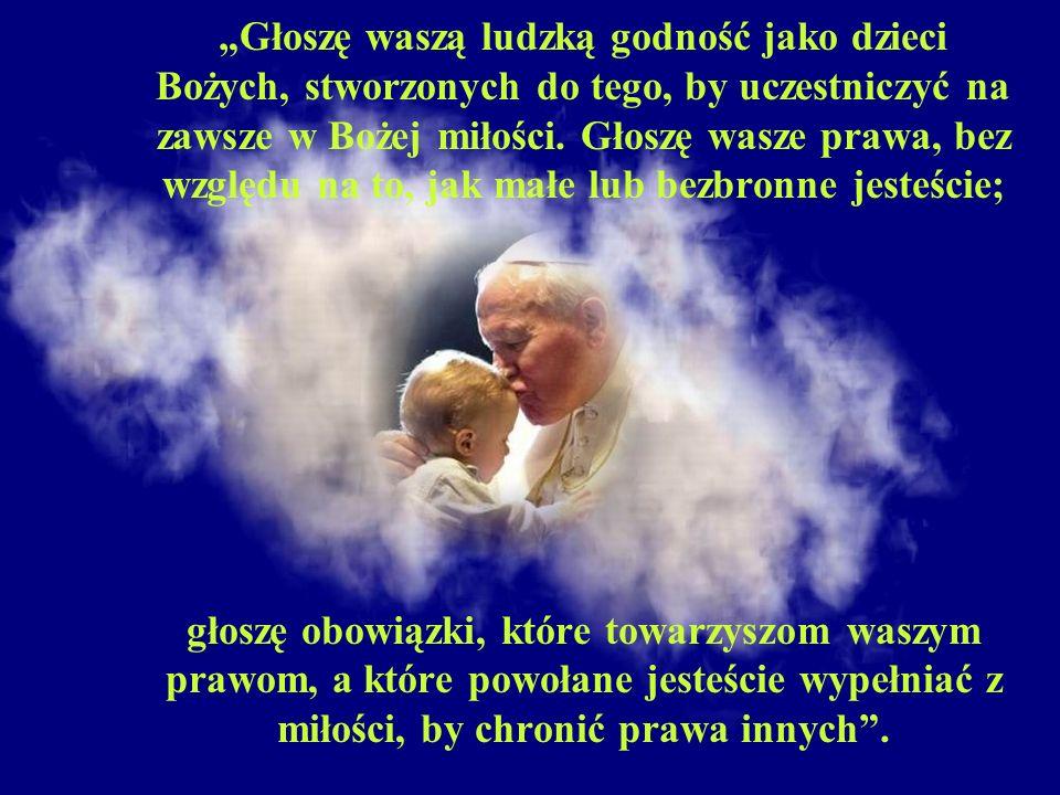 Głoszę waszą ludzką godność jako dzieci Bożych, stworzonych do tego, by uczestniczyć na zawsze w Bożej miłości. Głoszę wasze prawa, bez względu na to,