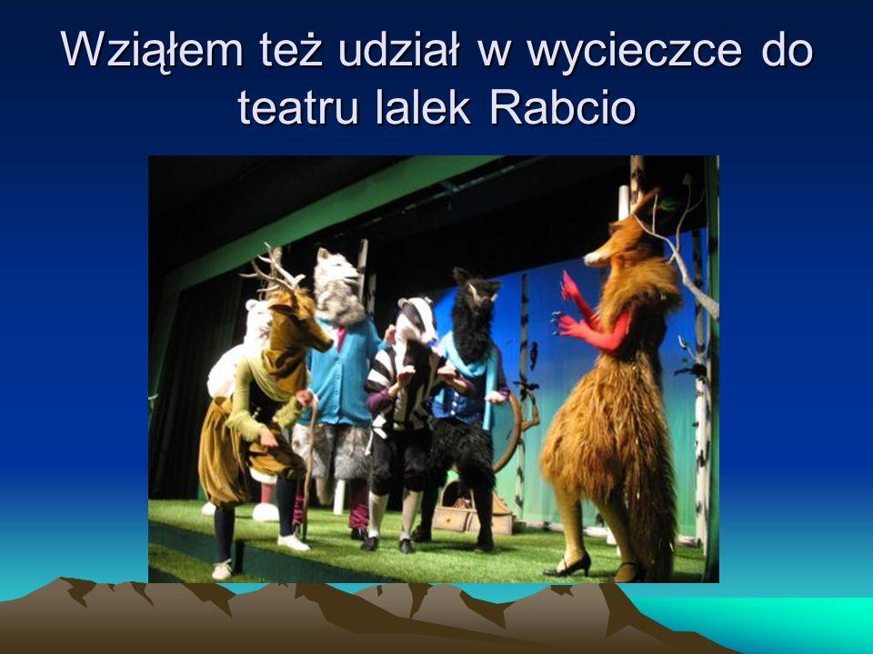 Wziąłem też udział w wycieczce do teatru lalek Rabcio