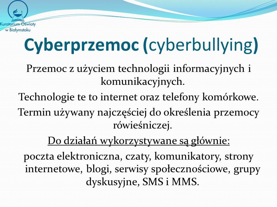 Cyberprzemoc (cyberbullying) Przemoc z użyciem technologii informacyjnych i komunikacyjnych.