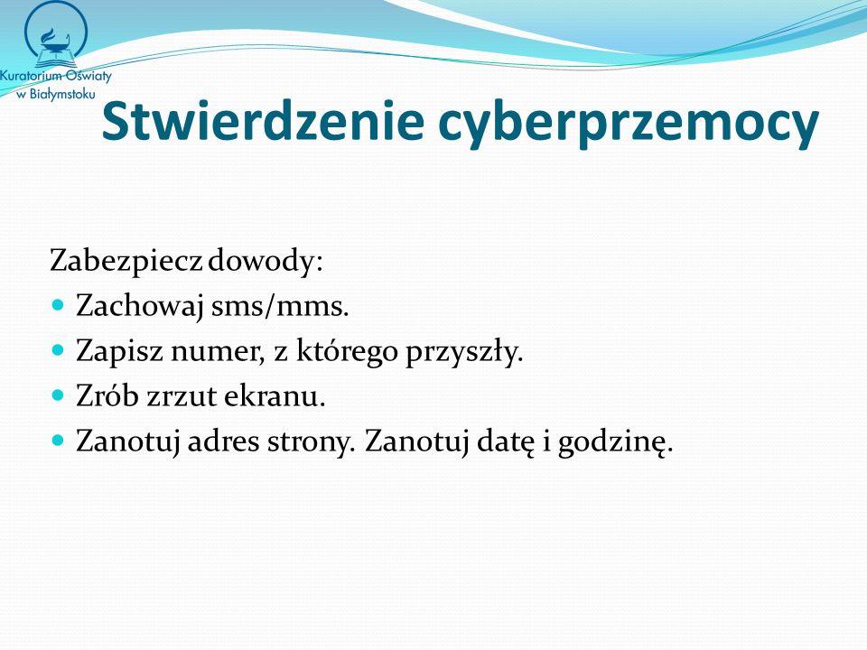 Stwierdzenie cyberprzemocy Zabezpiecz dowody: Zachowaj sms/mms.