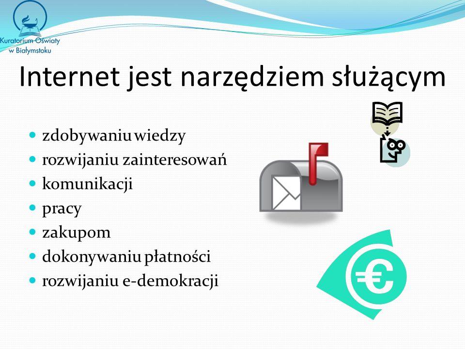 Internet jest narzędziem służącym zdobywaniu wiedzy rozwijaniu zainteresowań komunikacji pracy zakupom dokonywaniu płatności rozwijaniu e-demokracji