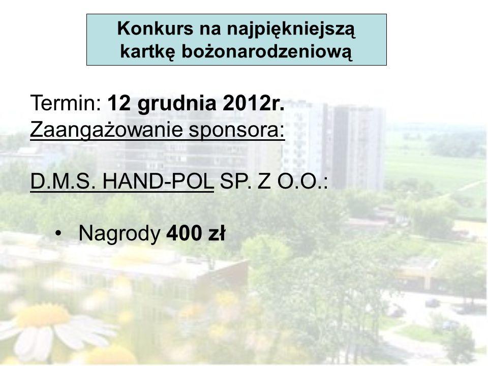 Konkurs na najpiękniejszą kartkę bożonarodzeniową Termin: 12 grudnia 2012r. Zaangażowanie sponsora: D.M.S. HAND-POL SP. Z O.O.: Nagrody 400 zł