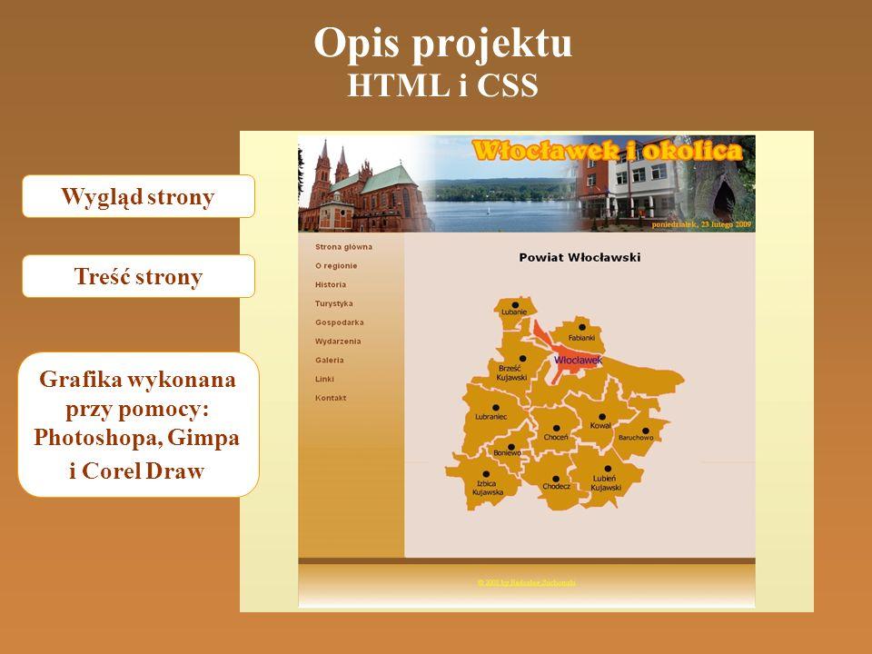 Opis projektu HTML i CSS Wygląd strony Treść strony Grafika wykonana przy pomocy: Photoshopa, Gimpa i Corel Draw