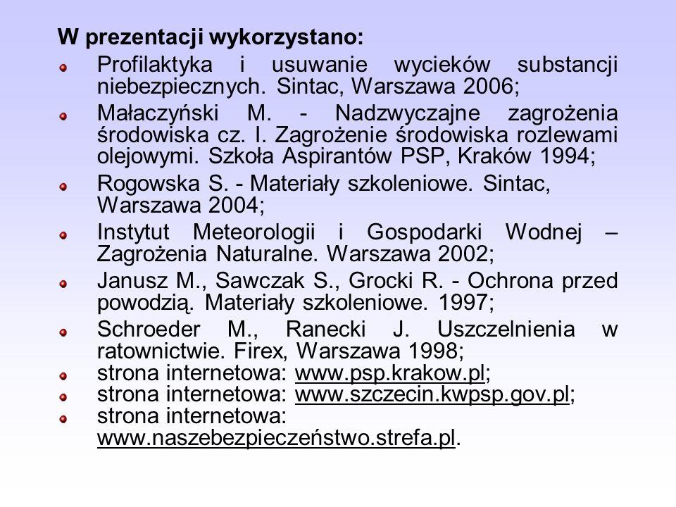 W prezentacji wykorzystano: Profilaktyka i usuwanie wycieków substancji niebezpiecznych. Sintac, Warszawa 2006; Małaczyński M. - Nadzwyczajne zagrożen