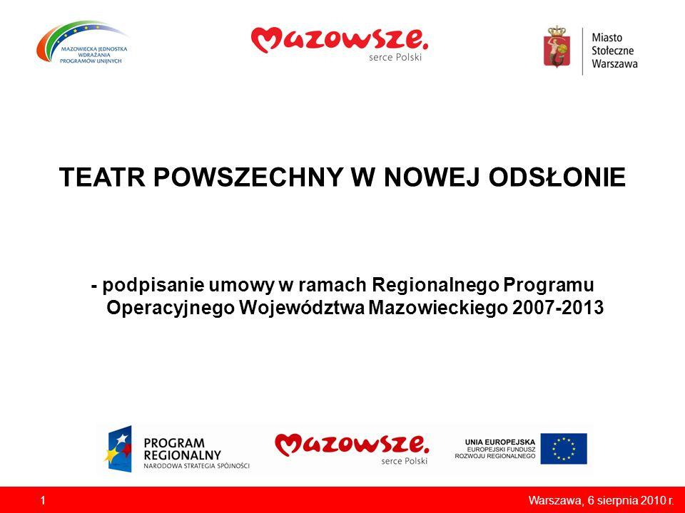 TEATR POWSZECHNY W NOWEJ ODSŁONIE - podpisanie umowy w ramach Regionalnego Programu Operacyjnego Województwa Mazowieckiego 2007-2013 1Warszawa, 6 sierpnia 2010 r.